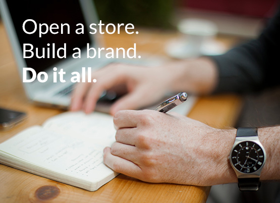 Open a store. Build a brand. Do it all.